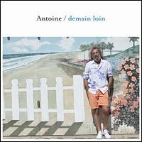 Antoine - Demain Loin