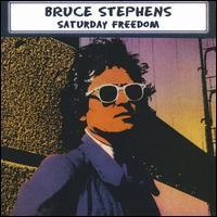 Bruce Stephens - Saturday Freedom
