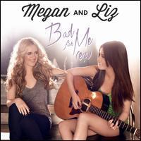 Megan & Liz - Bad For Me