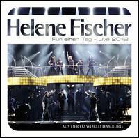Helene Fischer - Fur Einen Tag: Live 2012