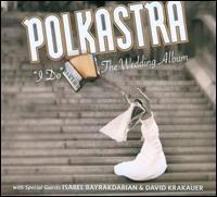 "Polkastra/Isabel Bayrakdarian/David Krakauer - ""I Do"": The Wedding Album"
