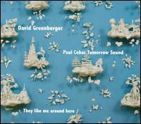 David Greenberger/Paul Cebar Tomorrow Sound - They Like Me Around Here