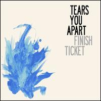 Finish Ticket - Tears You Apart