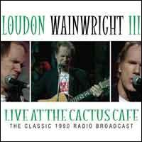 Loudon Wainwright III - Live at the Cactus Cafe