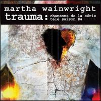 Martha Wainwright - Trauma: Chansons de la Série Télé, Saison #4
