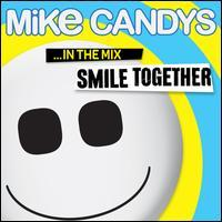 Mike Candys - Smile Together...In the Mix