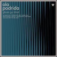 Ola Podrida - Ghosts Go Blind