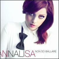 Annalisa - Non So Ballare