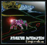 Athletic Automaton - 5 Days in Africa