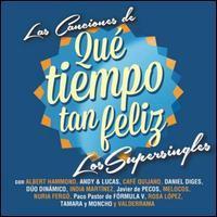 Los Supersingles - Las Canciones de Qué Tiempo Tan Feliz
