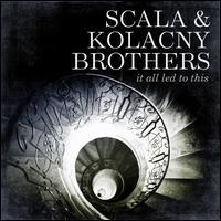 Scala & Kolacny Brothers - It All Led To This