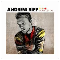 Andrew Ripp - Won't Let Go