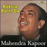Mahendra Kapoor - Nakhra Banto Da