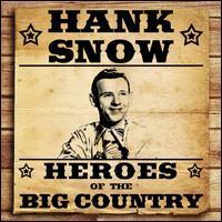 Hank Snow - Heroes of the Big Country: Hank Snow