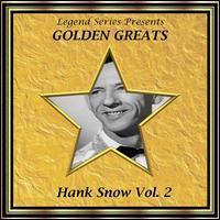 Hank Snow - Legend Series Presents - Golden Greats - Hank Snow, Vol. 2