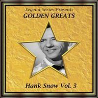 Hank Snow - Legend Series Presents - Golden Greats - Hank Snow, Vol. 3