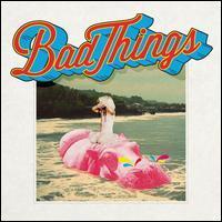 Bad Things - Bad Things