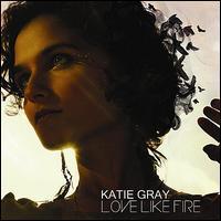 Katie Gray - Love Like Fire