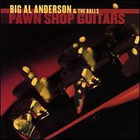 Big Al Anderson & The Balls - Pawn Shop Guitars