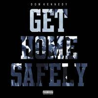Dom Kennedy - Get Home Safely