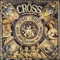 The Cross - Mad Bad and Dangerous to Know