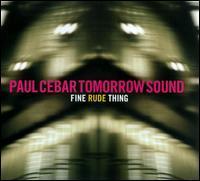 Paul Cebar Tomorrow Sound - Fine Rude Thing