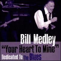 Bill Medley - Your Heart to Mine: Dedicated to the Blues