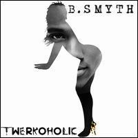 B. Smyth - Twerkoholic